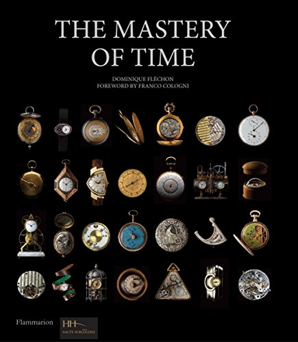 The Mastery of Time: A History of Timekeeping, from the Sundial to the Wristwatch: Discoveries, Inventions, and Advances in Master - Watch Discovery