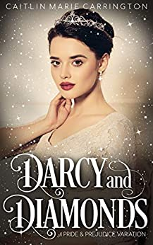 Darcy and Diamonds: A Pride and Prejudice Variation by [Carrington, Caitlin Marie]