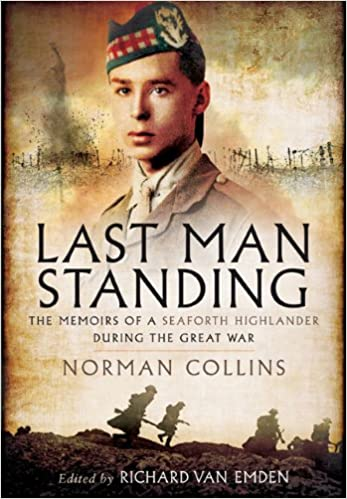 Last Man Standing: Norman Collins: The Memoirs, Letters, and Photographs of a Teenage Officer