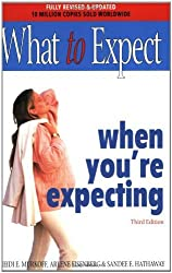 By Arlene Eisenberg - What to Expect When You're Expecting (3rd Revised edition)