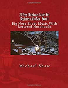 20 Easy Christmas Carols For Beginners Alto Sax - Book 1: Big Note Sheet Music With Lettered Noteheads (Volume 1)