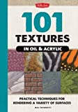 img - for 101 Textures in Oil & Acrylic: Practical Techniques for Rendering a Variety of Surfaces book / textbook / text book
