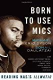 Born to Use Mics: Reading Nas's Illmatic, Michael Eric Dyson, Sohail Daulatzai, 0465002110