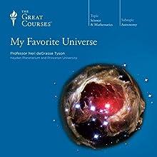 My Favorite Universe Lecture Auteur(s) :  The Great Courses Narrateur(s) : Professor Neil deGrasse Tyson