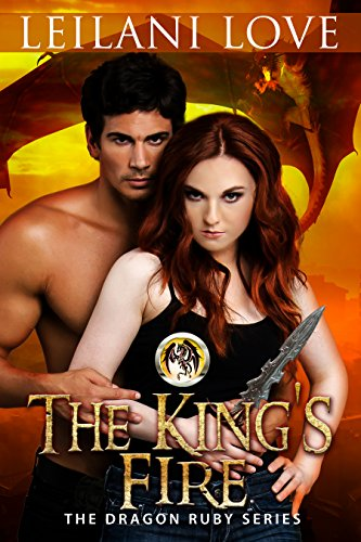 The King's Fire (The Dragon Ruby Series Book 2) by [Love, Leilani]