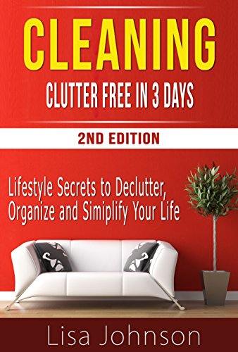 CLEANING: Clutter Free In 3 Days, Lifestyle Secrets to Declutter, Organise And Simplify Your Life (Declutter. Delutter Free, Declutter & Clean, Home Cleaning ... Minimalist Lifestyle, Simplify Your Life)