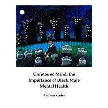 Unfettered Mind: the Importance of Black Male Mental Health