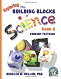 Exploring the Building Blocks of Science Book 2 Student Textbook (softcover), Rebecca W. Keller, 1936114348