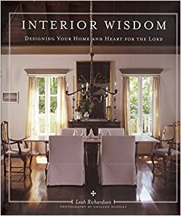 Interior Wisdom: Designing Your Heart And Home For The Lord: Leah  Richardson: 9781933979304: Amazon.com: Books