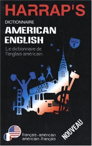 Harrap's Dictionnaire AMERICAN ENGLISH - Le dictionnaire de l'anglais americain (Francais - americain / americain - francais)