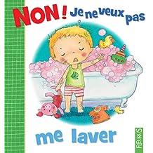 Non ! je ne veux pas me laver (French Edition)