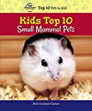 Kids Top 10 Small Mammal Pets (American Humane Association Top 10 Pets for Kids)