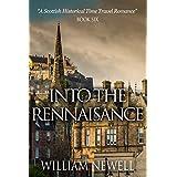 Romance: Into The Rennaisance - A Scottish Historical Time Travel Tale (Scottish Historical Romance, Time Travel Romance Book 6)