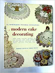 The Homemaker's Pictorial Encyclopedia of Modern Cake ...