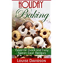 Holiday Baking: Favorite Quick and Easy Sweet Treat Recipes