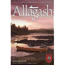 "Allagash: A Journey Through Time on Maine's Legendary Wilderness Waterway/Winner of ""Legendary Maine Guide"" Award"
