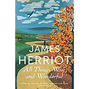 All Things Wise and Wonderful: The Classic Memoirs of a Yorkshire Country VetPaperback – 17 Jan. 2013