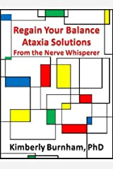 Regain Your Balance: Ataxia Solutions from The Nerve Whisperer, Find Health and Healing in Six Complementary and Alternative Medicine Arenas