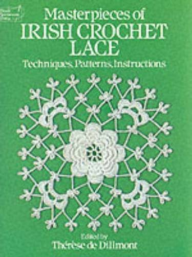 Masterpieces of Irish Crochet Lace: Techniques, Patterns, Instructions (Dover Knitting, Crochet, Tatting, (Antique Lace Patterns)