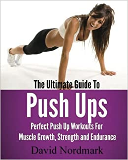 The Ultimate Guide To Pushups: For beginners to advanced