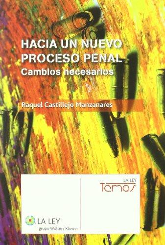 Hacia un nuevo proceso penal: Cambios necesarios (Temas La Ley) por Raquel Castillejo Manzanares