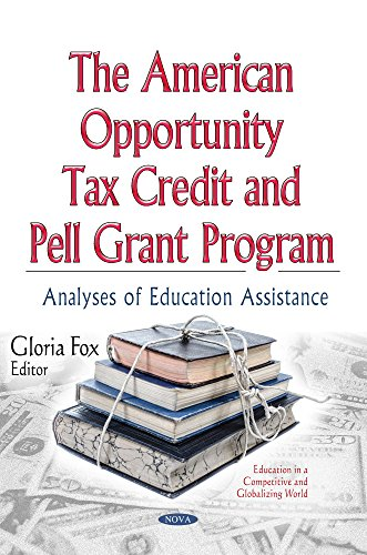 The American Opportunity Tax Credit and Pell Grant Program: Analyses of Education Assistance (Education in a Competitive and Globalizing World)