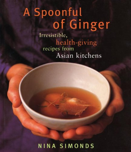 A Spoonful of Ginger: Irresistible, Health-Giving Recipes from Asian Kitchens by Nina Simonds