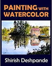 Painting with Watercolor: Learn to Paint Stunning Watercolors in 10 Step-by-Step Exercises