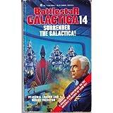Surrender the Galactica!: (Battlestar Galactica 14 )