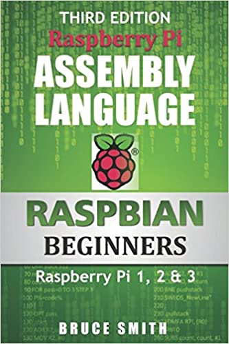 Raspberry Pi Assembly Language RASPBIAN Beginners: Hands On Guide: Amazon.es: Bruce Smith: Libros en idiomas extranjeros