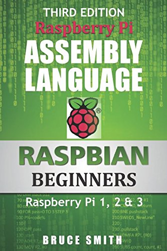 Raspberry Pi Assembly Language RASPBIAN Beginners: Hands On Guide by CreateSpace Independent Publishing Platform