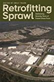 Retrofitting Sprawl: Addressing Seventy Years of Failed Urban Form