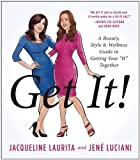 """Get It!: A Beauty, Style, and Wellness Guide to Getting Your """"It"""" Together"""