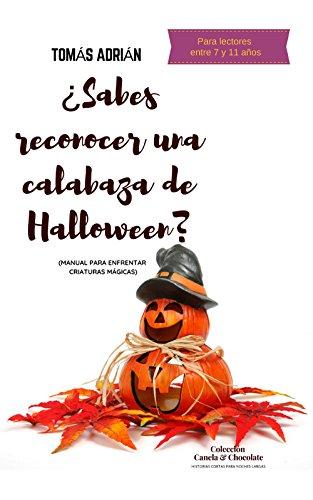 ¿Sabes reconocer una calabaza de Halloween?: Manual para enfrentar criaturas mágicas (Historias cortas para noches largas nº 3) (Spanish Edition) -