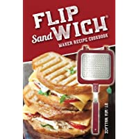 Flip Sandwich® Maker Recipe Cookbook: Unlimited Delicious Copper Pan Non-Stick Stovetop Panini Grill Press Recipes (Panini Press Grill Series) (Volume 1)