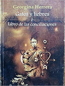 Gatos y liebres o libro de las conciliaciones.poemas.: georgina herrera: 9789592099159: Amazon.com: Books