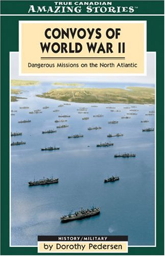 Convoys of World War II: Dangerous Missions on the North Atlantic (Amazing ()