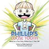 img - for Phillip's Loose Tooth: Based on a True Real Life Story, Written by a 5 year old book / textbook / text book
