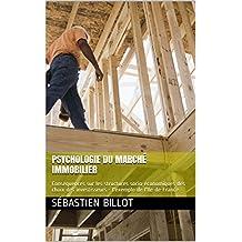 Psychologie du marché immobilier: Conséquences sur les structures socio-économiques des choix des investisseurs - l'exemple de l'Ile-de-France (French Edition)