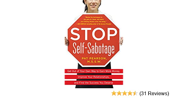 Amazon.com: Stop Self Sabotage: Get Out Of Your Own Way To Earn More Money,  Improve Your Relationships, And Find The Success You Deserve EBook: Pat  Pearson: ...