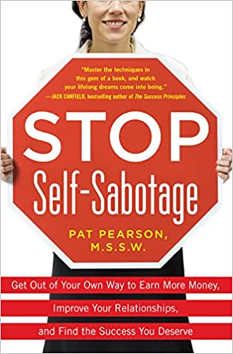 Stop Self Sabotage: Get Out Of Your Own Way To Earn More Money, Improve  Your Relationships, And Find The Success You Deserve 1st Edition, Kindle  Edition