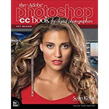 The Adobe Photoshop CC Book for Digital Photographers (2017 release) (Voices That Matter)