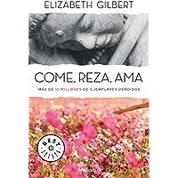 Come, reza, ama / Eat, Pray, Love (Spanish Edition)