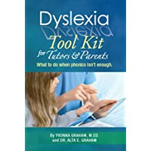 Dyslexia Tool Kit for Tutors and Parents: What to do when phonics isn't enough