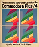 Programmer's Reference Guide for the Commodore Plus-4, Merten, Cyndie and Meyer, Sarah, 0673182495