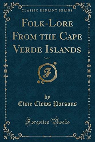 Folk-Lore From the Cape Verde Islands, Vol. 1 (Classic Reprint)