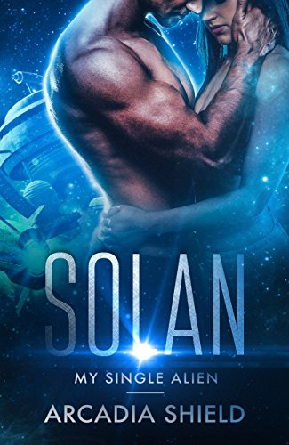 Solan (My Single Alien (sci-fi adventure romance) Book 1)