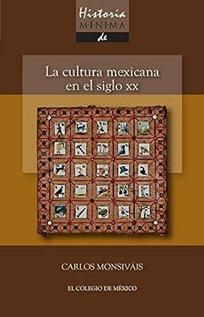 Historia mínima. La cultura mexicana en el siglo XX eBook ...