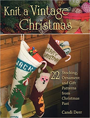 Knit a Vintage Christmas: 22 Stocking, Ornament, and Gift Patterns ...