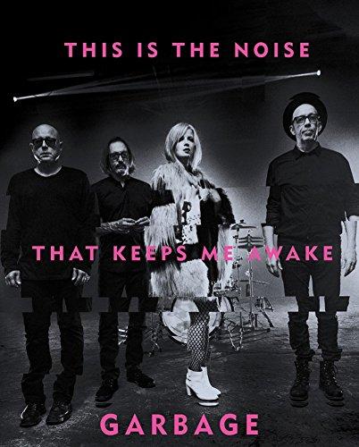 Книга «This Is the Noise That Keeps Me Awake» расскажет все о группе Garbage